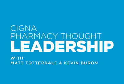 Cigna Pharmacy Thought Leadership Episode 1: Interview with President of Cigna Pharmacy